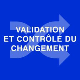 Validation et contrôle du changement